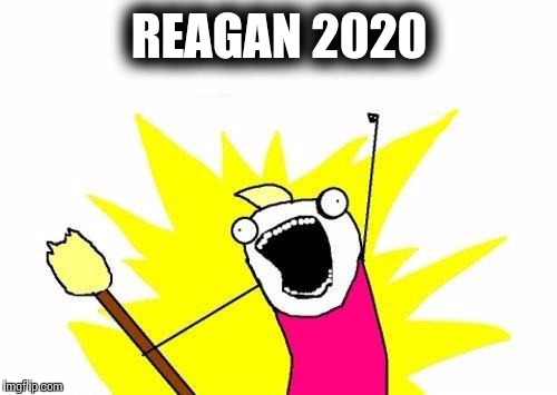 X All The Y Meme | REAGAN 2020 | image tagged in memes,x all the y | made w/ Imgflip meme maker