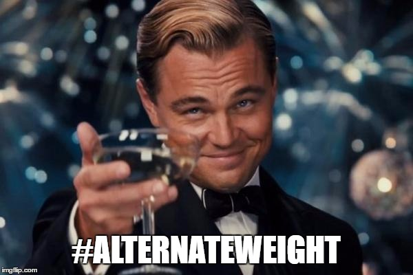 Leonardo Dicaprio Cheers Meme | #ALTERNATEWEIGHT | image tagged in memes,leonardo dicaprio cheers | made w/ Imgflip meme maker