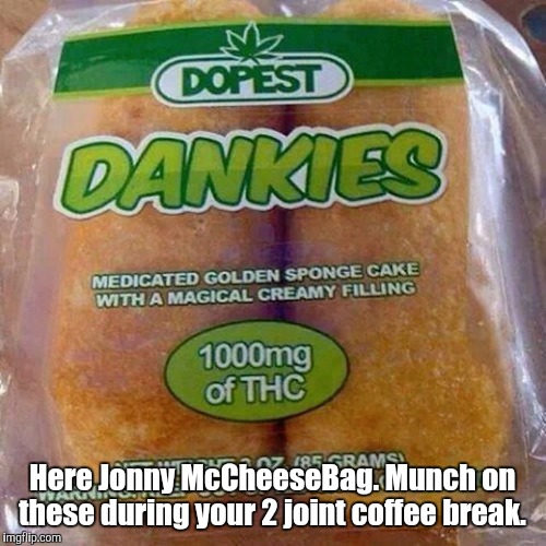 Looks like a knock off of a Hostess product. Celebrating 420 week. A Johnny McCheeseBag event.  | Here Jonny McCheeseBag. Munch on these during your 2 joint coffee break. | image tagged in dankies,funny,420 week,johnnymccheesebag | made w/ Imgflip meme maker
