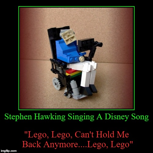 "Lego Week a Juicydeath event!  | Stephen Hawking Singing A Disney Song | ""Lego, Lego, Can't Hold Me Back Anymore....Lego, Lego"" 