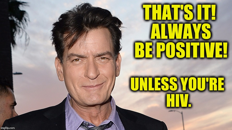 THAT'S IT! ALWAYS BE POSITIVE! UNLESS YOU'RE HIV. | made w/ Imgflip meme maker