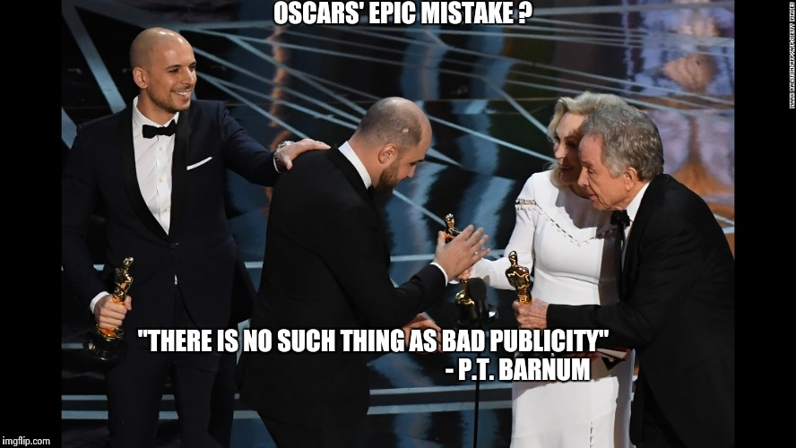 "I don't think too much happens at awards shows that isn't planned | OSCARS' EPIC MISTAKE ? ""THERE IS NO SUCH THING AS BAD PUBLICITY""                                                             - P.T. BARNUM 