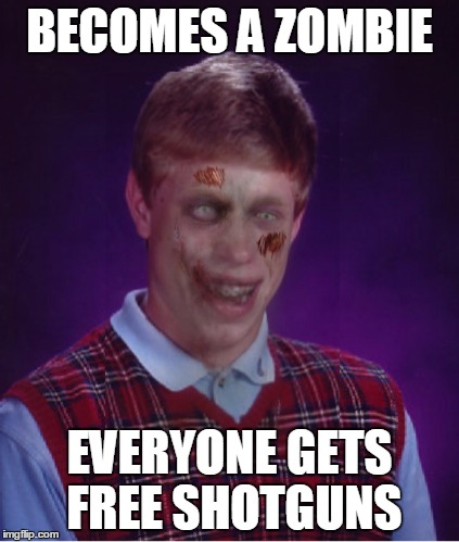Zombie Bad Luck Brian | BECOMES A ZOMBIE EVERYONE GETS FREE SHOTGUNS | image tagged in memes,zombie bad luck brian | made w/ Imgflip meme maker