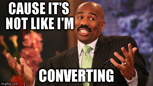 Steve Harvey Meme | CAUSE IT'S NOT LIKE I'M CONVERTING | image tagged in memes,steve harvey | made w/ Imgflip meme maker