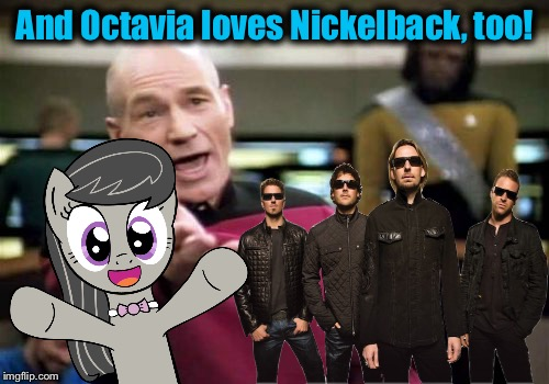 And Octavia loves Nickelback, too! | made w/ Imgflip meme maker