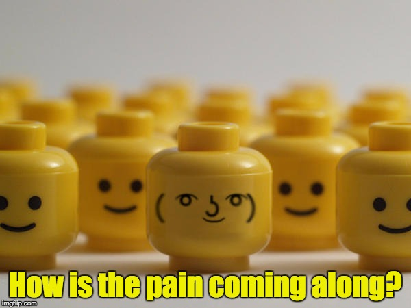 How is the pain coming along? | made w/ Imgflip meme maker