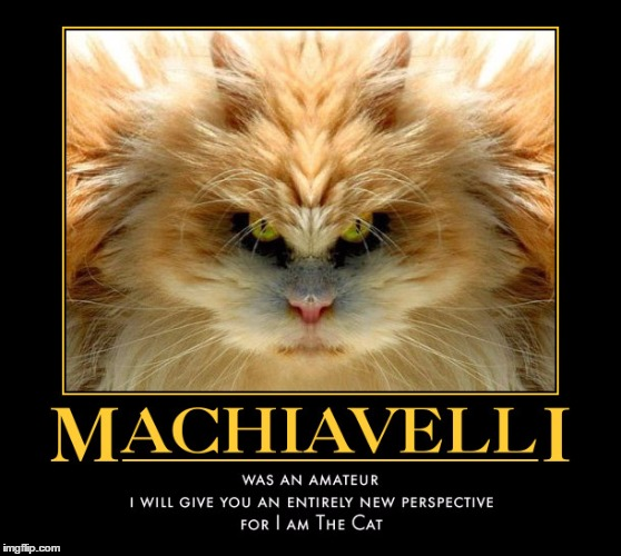 Machiavelli was an Amateur | . | image tagged in funny,demotivationals,memes,wmp,for i am the cat,machiavelli | made w/ Imgflip meme maker