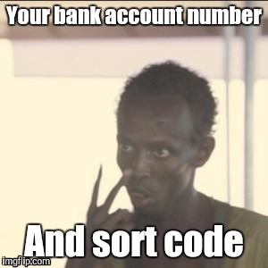 Look At Me Meme | Your bank account number And sort code | image tagged in memes,look at me | made w/ Imgflip meme maker