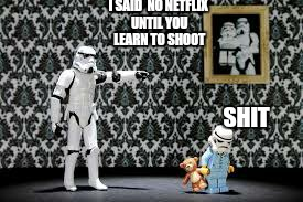 O look  its over there...its ok, better luck next movie  | I SAID  NO NETFLIX UNTIL YOU LEARN TO SHOOT SHIT | image tagged in memes,star wars,storm troopers,funny memes | made w/ Imgflip meme maker