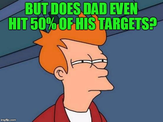 Futurama Fry Meme | BUT DOES DAD EVEN HIT 50% OF HIS TARGETS? | image tagged in memes,futurama fry | made w/ Imgflip meme maker