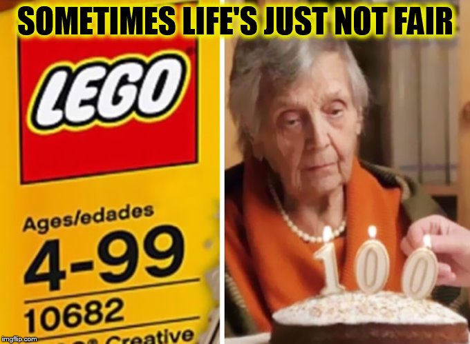 Lego Week! March 2nd to 9th ( A JuicyDeath1025 Event) | SOMETIMES LIFE'S JUST NOT FAIR | image tagged in memes,lego week,birthdays,lifes not fair,funny meme,lego | made w/ Imgflip meme maker