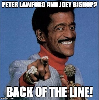 PETER LAWFORD AND JOEY BISHOP? BACK OF THE LINE! | made w/ Imgflip meme maker