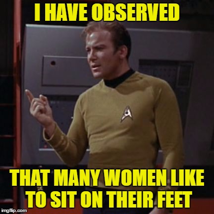 I HAVE OBSERVED THAT MANY WOMEN LIKE TO SIT ON THEIR FEET | made w/ Imgflip meme maker