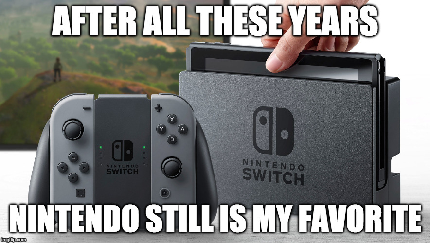 March 3rd....a new console!!!! Hype train!!! | AFTER ALL THESE YEARS NINTENDO STILL IS MY FAVORITE | image tagged in nintendo switch,nintendo,bacon,reggie | made w/ Imgflip meme maker