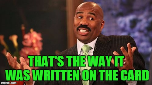 Steve Harvey Meme | THAT'S THE WAY IT WAS WRITTEN ON THE CARD | image tagged in memes,steve harvey | made w/ Imgflip meme maker