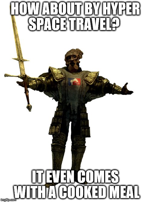 HOW ABOUT BY HYPER SPACE TRAVEL? IT EVEN COMES WITH A COOKED MEAL | made w/ Imgflip meme maker
