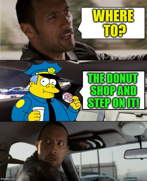 WHERE TO? THE DONUT SHOP AND STEP ON IT! | made w/ Imgflip meme maker