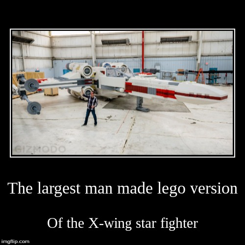 My submission for lego week, A juicydeath event! | The largest man made lego version | Of the X-wing star fighter | image tagged in funny,demotivationals,x-wing,star wars,juicydeath1025,lego week | made w/ Imgflip demotivational maker