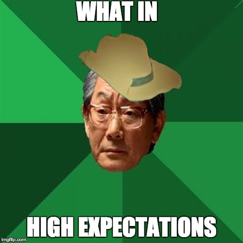 Just another tarnation meme | WHAT IN HIGH EXPECTATIONS | image tagged in memes,high expectations asian father | made w/ Imgflip meme maker