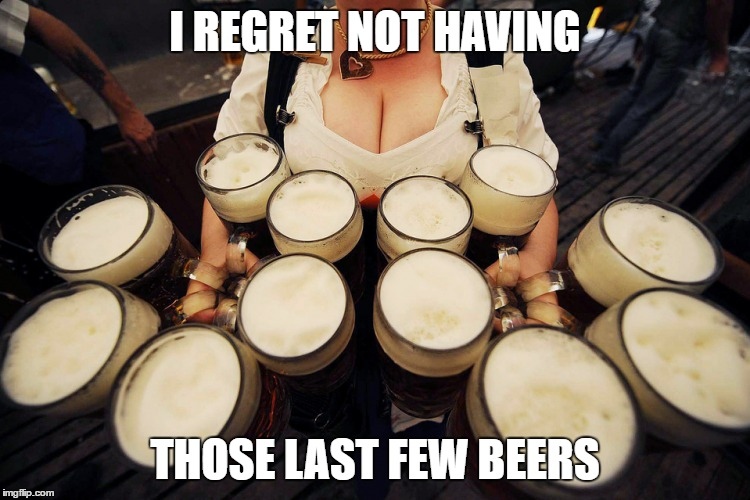I REGRET NOT HAVING THOSE LAST FEW BEERS | made w/ Imgflip meme maker