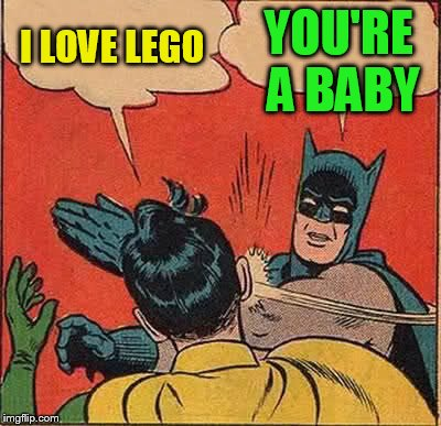 Batman Slapping Robin Meme | I LOVE LEGO YOU'RE A BABY | image tagged in memes,batman slapping robin | made w/ Imgflip meme maker