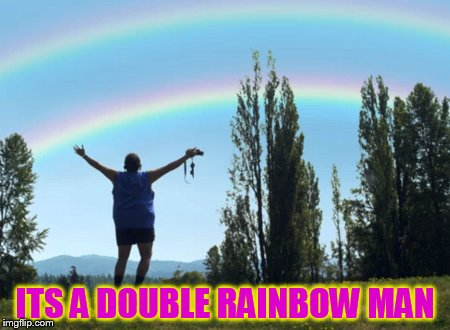ITS A DOUBLE RAINBOW MAN | made w/ Imgflip meme maker