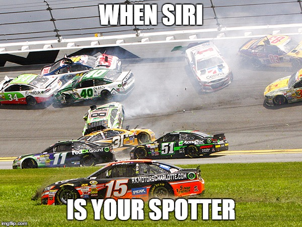 WHEN SIRI IS YOUR SPOTTER | image tagged in cruz nascar | made w/ Imgflip meme maker