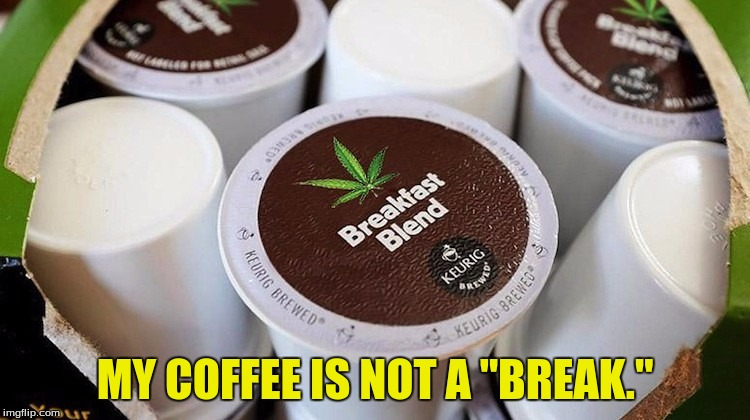 "MY COFFEE IS NOT A ""BREAK."" 