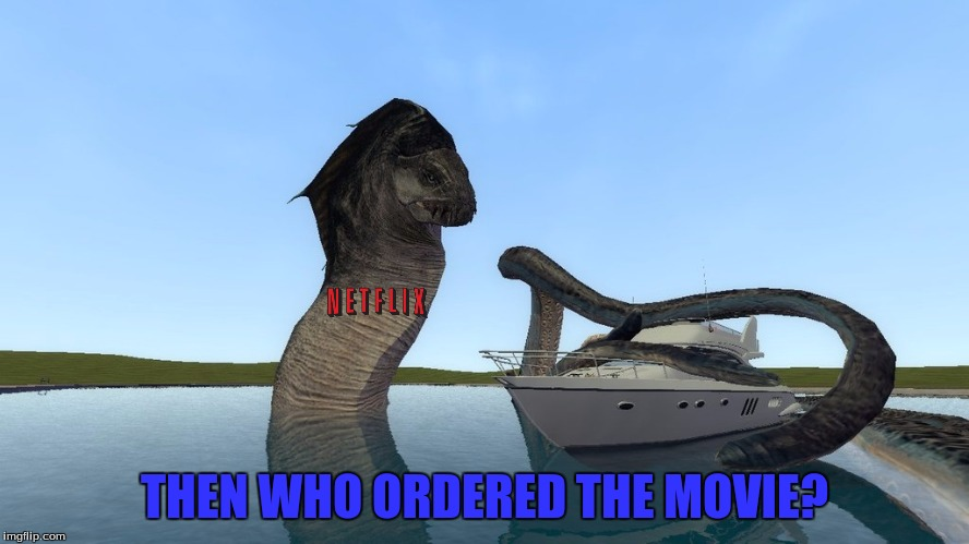 THEN WHO ORDERED THE MOVIE? | made w/ Imgflip meme maker