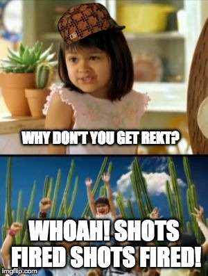 The shots fired version of WHY NOT BOTH | WHY DON'T YOU GET REKT? WHOAH! SHOTS FIRED SHOTS FIRED! | image tagged in memes,why not both,scumbag,shots fired,whaoh | made w/ Imgflip meme maker