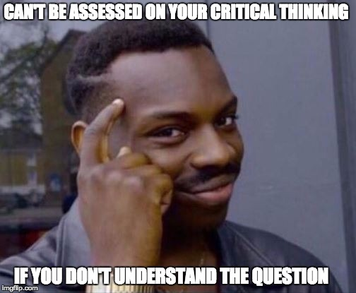 CAN'T BE ASSESSED ON YOUR CRITICAL THINKING IF YOU DON'T UNDERSTAND THE QUESTION | image tagged in rollsafe | made w/ Imgflip meme maker