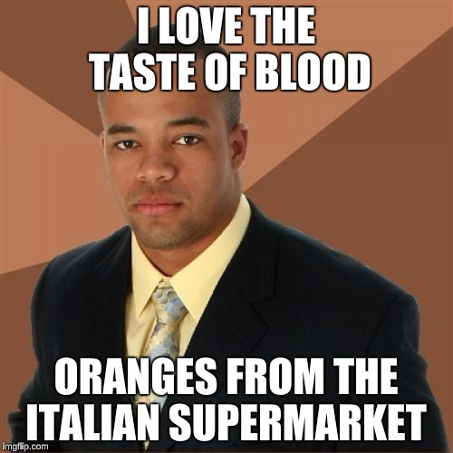 I LOVE THE TASTE OF BLOOD ORANGES FROM THE ITALIAN SUPERMARKET | made w/ Imgflip meme maker
