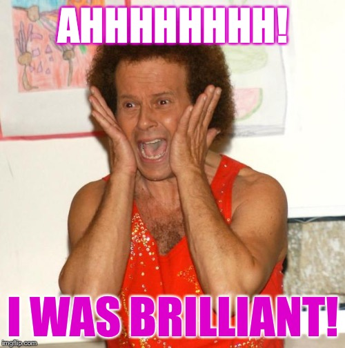 AHHHHHHHH! I WAS BRILLIANT! | made w/ Imgflip meme maker