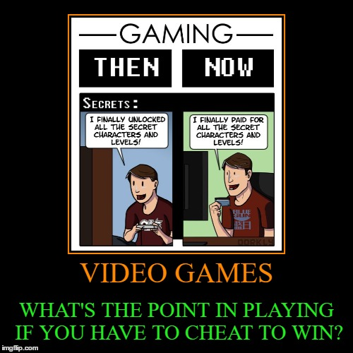 My Submission For Classic Video Game Week | VIDEO GAMES | WHAT'S THE POINT IN PLAYING IF YOU HAVE TO CHEAT TO WIN? | image tagged in funny,demotivationals,classic video game week | made w/ Imgflip demotivational maker