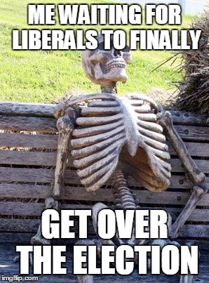 Waiting Skeleton Meme | ME WAITING FOR LIBERALS TO FINALLY GET OVER THE ELECTION | image tagged in memes,waiting skeleton | made w/ Imgflip meme maker