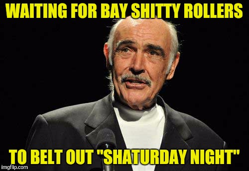 "WAITING FOR BAY SHITTY ROLLERS TO BELT OUT ""SHATURDAY NIGHT"" 