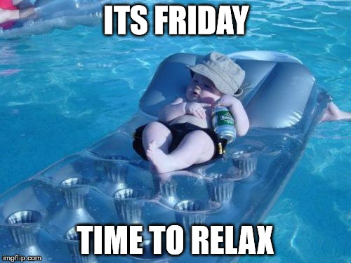 Fim De Semana | ITS FRIDAY TIME TO RELAX | image tagged in memes,fim de semana | made w/ Imgflip meme maker