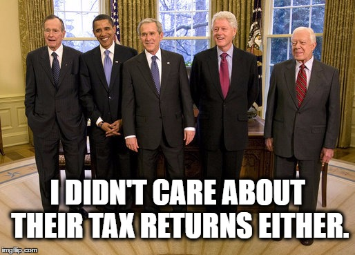 I DIDN'T CARE ABOUT THEIR TAX RETURNS EITHER. | image tagged in presidents | made w/ Imgflip meme maker