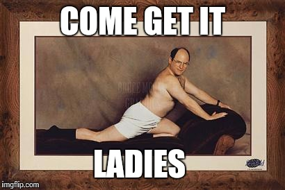 COME GET IT LADIES | made w/ Imgflip meme maker