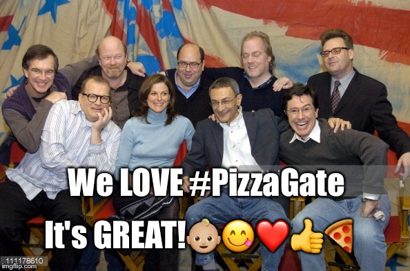 We LOVE #PizzaGate It's GREAT! | image tagged in pizza gate crew | made w/ Imgflip meme maker