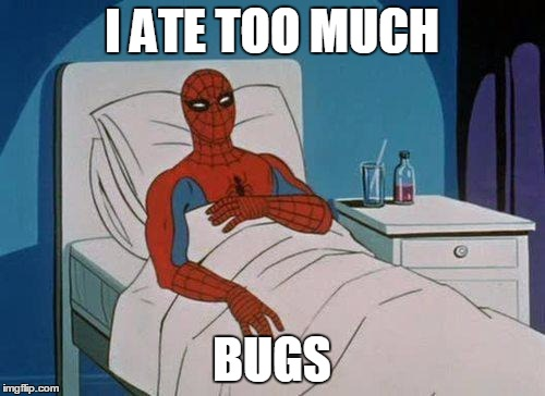 Spiderman Hospital Meme | I ATE TOO MUCH BUGS | image tagged in memes,spiderman hospital,spiderman | made w/ Imgflip meme maker