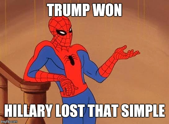 Spiderman Debate | TRUMP WON HILLARY LOST THAT SIMPLE | image tagged in spiderman debate | made w/ Imgflip meme maker