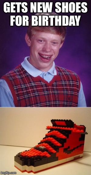 It's lego week! (A juicydeath Event) They're just Brian's size! | GETS NEW SHOES FOR BIRTHDAY | image tagged in memes,bad luck brian,lego week,juicydeath1025,funny | made w/ Imgflip meme maker