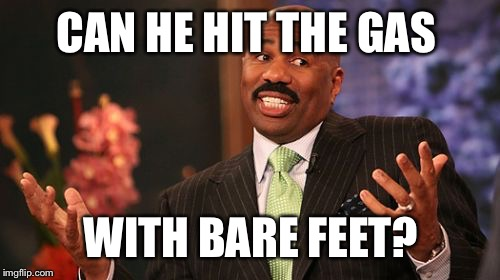 Steve Harvey Meme | CAN HE HIT THE GAS WITH BARE FEET? | image tagged in memes,steve harvey | made w/ Imgflip meme maker