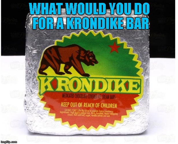 WHAT WOULD YOU DO FOR A KRONDIKE BAR | made w/ Imgflip meme maker
