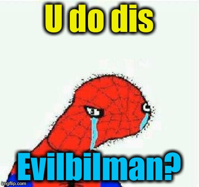 U do dis Evilbilman? | made w/ Imgflip meme maker