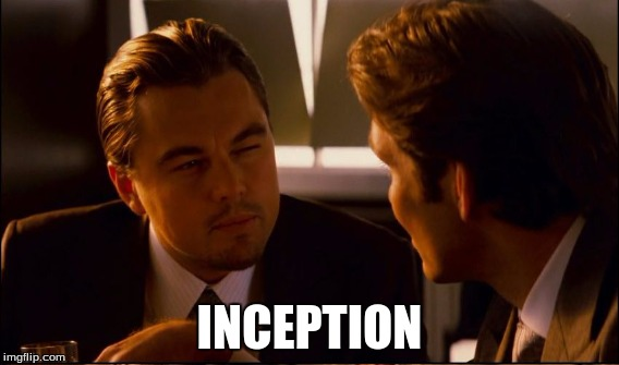 INCEPTION | made w/ Imgflip meme maker