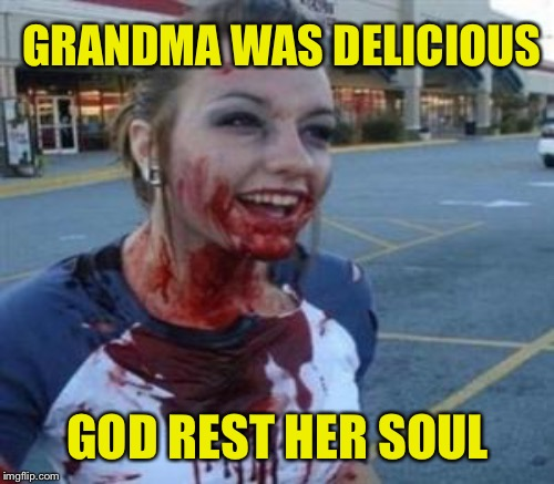 GRANDMA WAS DELICIOUS GOD REST HER SOUL | made w/ Imgflip meme maker