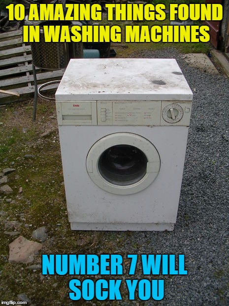 Why is it always number 7 that will shock you? :) | 10 AMAZING THINGS FOUND IN WASHING MACHINES NUMBER 7 WILL SOCK YOU | image tagged in lone washing machine,memes,clickbait,clothes,housework | made w/ Imgflip meme maker