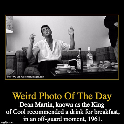 The Original Martini Man | Weird Photo Of The Day | Dean Martin, known as the King of Cool recommended a drink for breakfast, in an off-guard moment, 1961. | image tagged in funny,demotivationals,weird photo of the day,rat pack week,lynch1979 | made w/ Imgflip demotivational maker